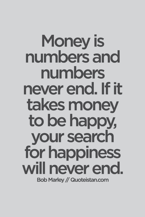 Chose to be happy and you will have the money to live happy.